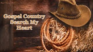 Gospel Country, Search My Heart - A Beautiful Collection!!