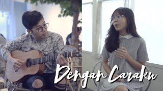 Video Dengan Caraku - Arsy Widyanto ft. Brisia Jodie | Cover by Misellia Ikwan & Audree Dewangga MP3, 3GP, MP4, WEBM, AVI, FLV Juni 2018