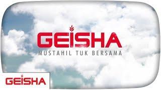 Download Lagu GEISHA - Mustahil Tuk Bersama Mp3