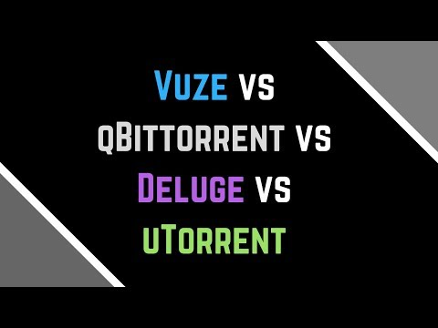 Vuze vs qBittorrent vs Deluge vs uTorrent