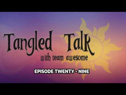 Tangled Talk W/ Team Awesome E. 29 (With Special Guest Tom Caulfield)