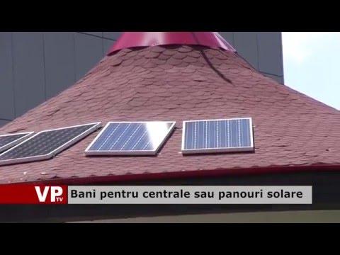 Bani pentru centrale sau panouri solare