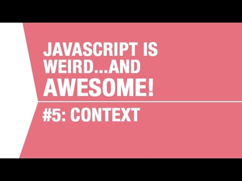 Javascript Context Tutorial – What makes Javascript Weird…and Awesome Pt5