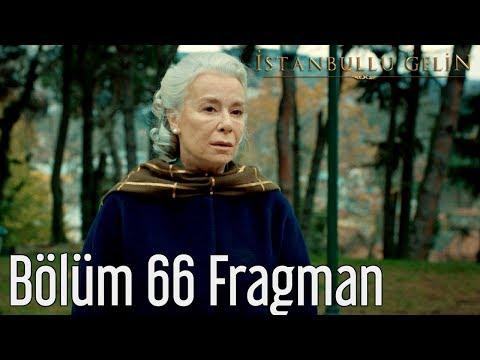 İstanbullu Gelin 66. Bölüm Fragmanı