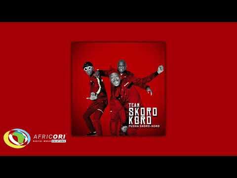 Team Skorokoro - Pusha Skorokoro (Official Audio)