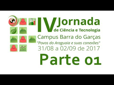 IV Jornada de Ciência e Tecnologia do IFMT campus Barra do Garças. Primeira parte