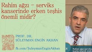 Rahim ağzı - serviks kanserinde erken teşhis önemli midir? - Prof. Dr. Süleyman Engin Akhan