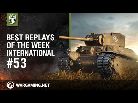 Best Replays of the Week International #53 - World of Tanks PC