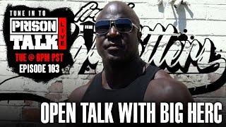 Open Talk with Big Herc - Prison Talk Live Stream E103