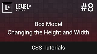 CSS Tutorials #8 - Box Model - Changing The Height And Width