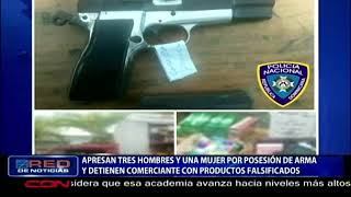 Apresan 3 hombres, una mujer por posesión de arma y detienen comerciante con productos falsificados