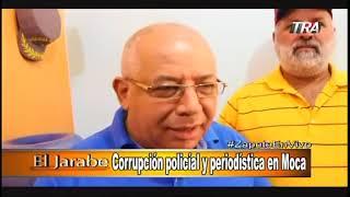Marino Zapete: Corrupción policial y periodística en Moca, Miércoles 30 de Agosto 2017