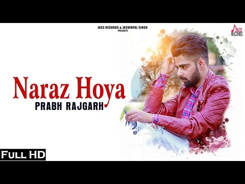 Naraz Hoya |(FULL HD)|Prabh Rajgarh|New Punjabi Songs 2017|Latest Punjabi Songs 2017