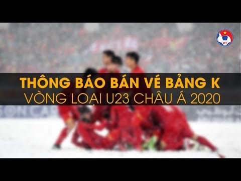 Thông báo kế hoạch bán vé vòng loại U23 châu Á 2020, bảng K | VFF Channel - Thời lượng: 66 giây.