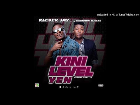 Klever Jay – Kini Level Yen ft. Reekado Banks (Audio) 2017