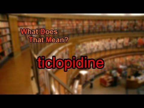 What does ticlopidine mean?