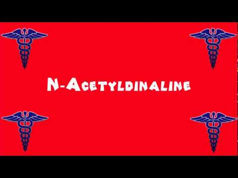 Pronounce Medical Words ― N―Acetyldinaline