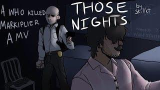 Those Nights - A Who Killed Markiplier PMV