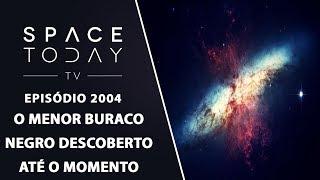O MENOR BURACO NEGRO DESCOBERTO ATÉ O MOMENTO  | SPACE TODAY TV EP2004 by Space Today