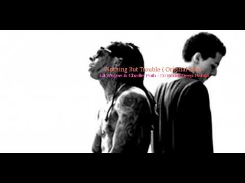 Nothing But Trouble ( DJ Boudi Aridi Deep Remix ) Lil Wayne & Charlie Puth-