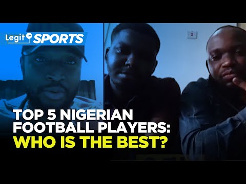Top 5 Nigerian Football Players: Who is The Best? | Legit TV