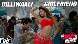 Dilliwaali Girlfriend - Song Video - Yeh Jawaani Hai Deewani