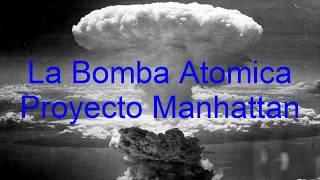 La Bomba Atomica-Proyecto Manhattan