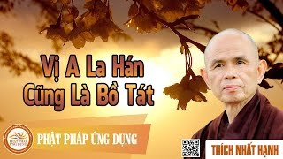 Vị A La Hán Cũng Là Bồ Tát - Thiền Sư Thích Nhất Hạnh