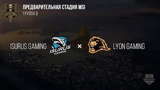 Isurus Gaming VS Lyon Gaming – MSI 2017 Play In. День 4: Игра 6. / LCL