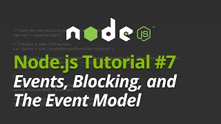 Node.js Tutorial - #7 - Understanding Events, Blocking, and The Event Model