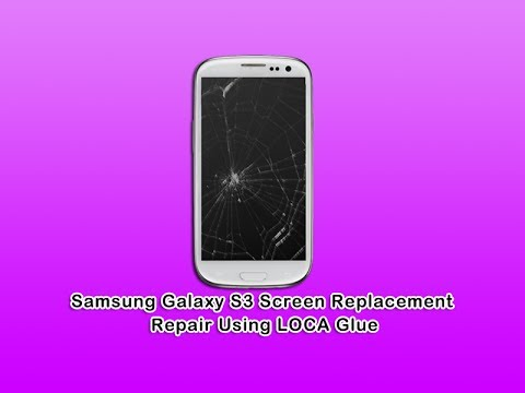 Samsung Galaxy S3 Screen Replacement Repair Using LOCA Glue