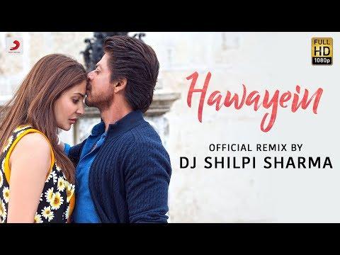 Hawayein Remix by DJ Shilpi Sharma