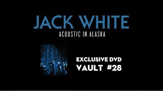 JACK WHITE - Acoustic in Alaska - Sneak Peek (Vault Package #28)