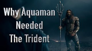 Why Aquaman Needed The Trident In Justice League Film