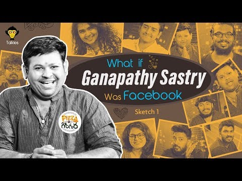 What If Ganapathy Sasthry was Facebook || Pizza vs Gongura || Sketch #1 || DJ Talkies