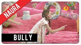 Video Naura - Bully | Official Video Clip MP3, 3GP, MP4, WEBM, AVI, FLV April 2019