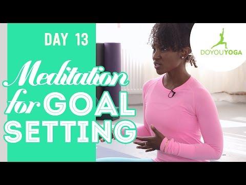 Meditation for Goal Setting - Day 13 - 30 Day Meditation Challenge