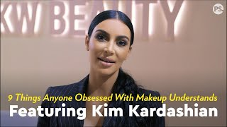 9 Things Anyone Obsessed With Makeup Understands, Featuring Kim Kardashian by POPSUGAR Girls' Guide