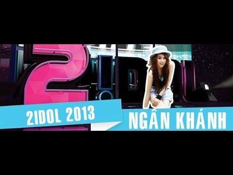 2Idol 2013 - Ca sĩ Ngân Khánh Full