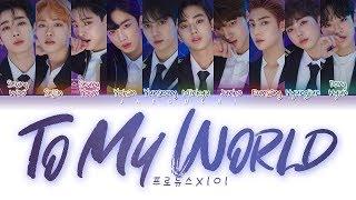 Video PRODUCE X 101 - To My World (Color Coded Lyrics Eng/Rom/Han/가사) MP3, 3GP, MP4, WEBM, AVI, FLV Juli 2019