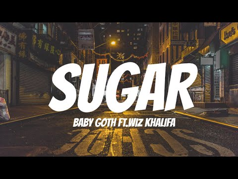 Baby Goth - Sugar (Lyrics video) ft. Wiz Khalifa ♪