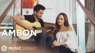 Migz and Maya - Ambon (How To Be Yours Official Movie Theme Song) Video