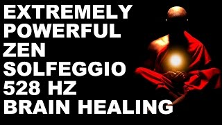 ** WARNING** ANCIENT ZEN SOLFEGGIO 528 HZ  SOUNDS FOR BRAIN & DNA HEALING : AMAZINGLY POWERFUL