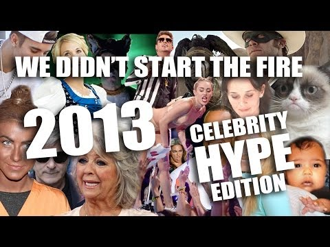 We Didnt Start The Fire : 2013 Celebrity Hype Edition