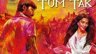 Raanjhanaa - Tum Tak Official New Video feat. Dhanush&Sonam Kapoor