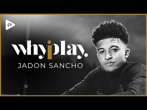 Jadon Sancho: Why I Play