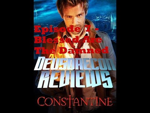 Constantine Episode 7: Blessed Are The Damned:  Deusdaecon Reviews
