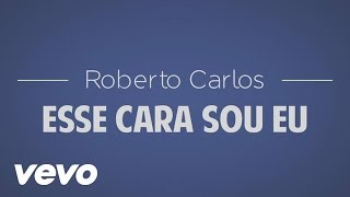 image of Roberto Carlos - Esse Cara Sou Eu (Official Lyric Video)