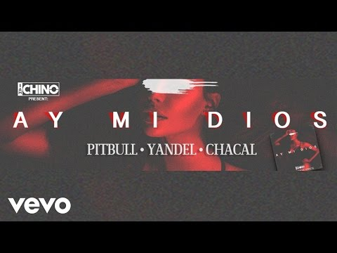 Ay Mi Dios (Letra) - Pitbull feat. Yandel y chacal (Video)