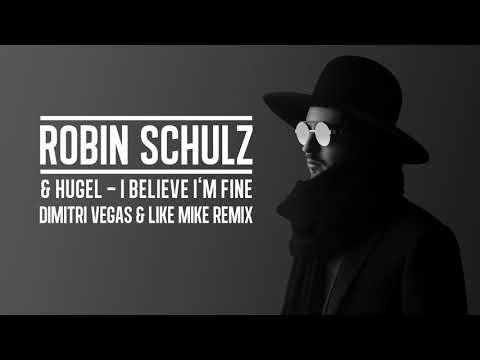 ROBIN SCHULZ & HUGEL – I BELIEVE I'M FINE [DIMITRI VEGAS & LIKE MIKE REMIX] (OFFICIAL AUDIO)